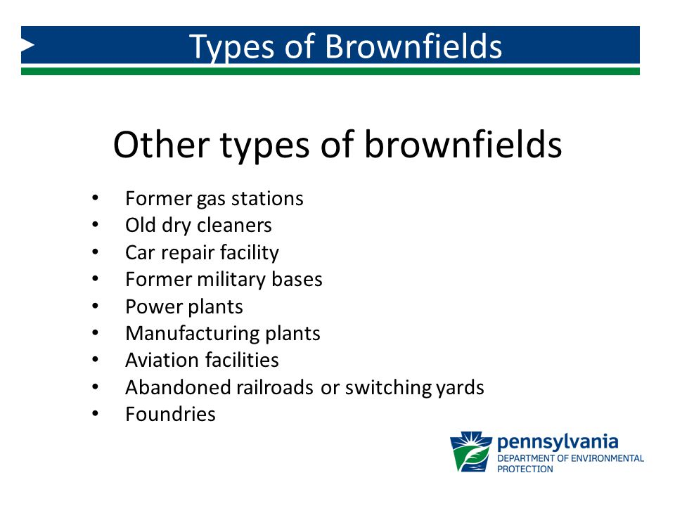 Other types of brownfields Former gas stations Old dry cleaners Car repair facility Former military bases Power plants Manufacturing plants Aviation f