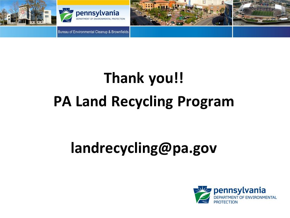Thank you!! PA Land Recycling Program landrecycling@pa.gov