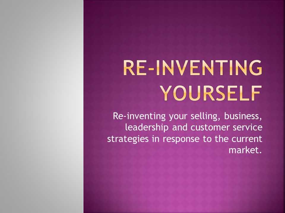 Re-inventing your selling, business, leadership and customer service strategies in response to the current market.