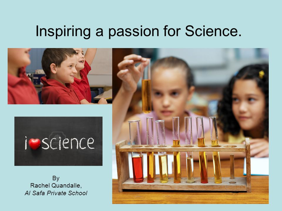 Inspiring a passion for Science. By Rachel Quandalle, Al Safa Private School