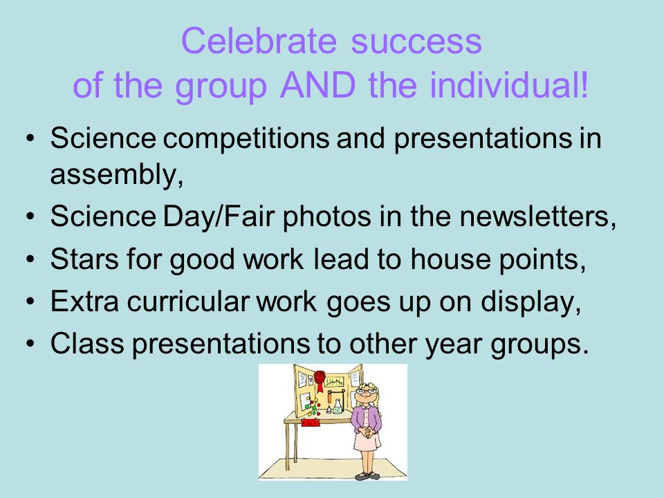 Celebrate success of the group AND the individual.