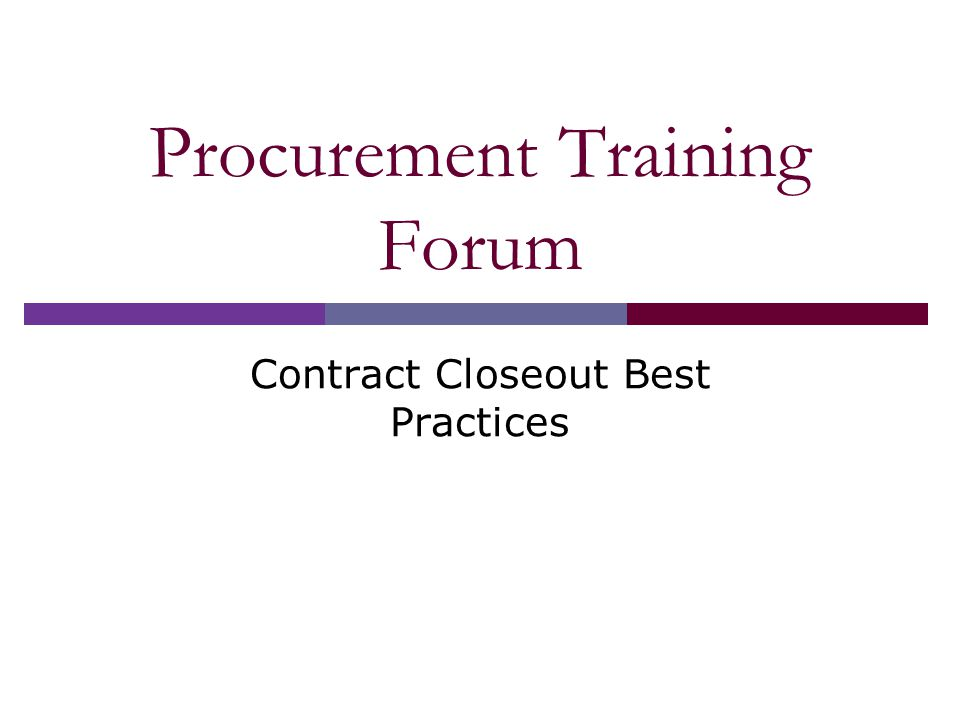 Procurement Training Forum Contract Closeout Best Practices
