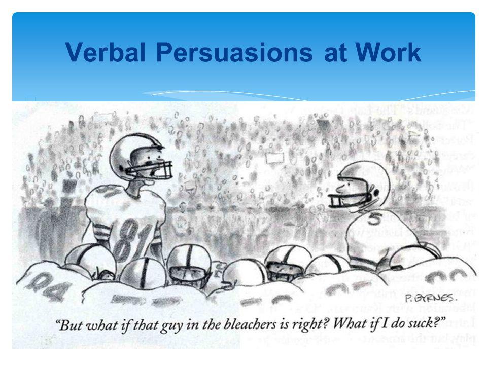 ∗ Verbal Persuasions at Work