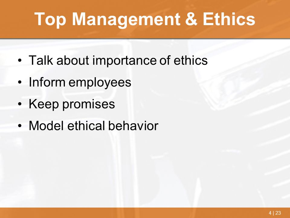 4 | 23 Top Management & Ethics Talk about importance of ethics Inform employees Keep promises Model ethical behavior