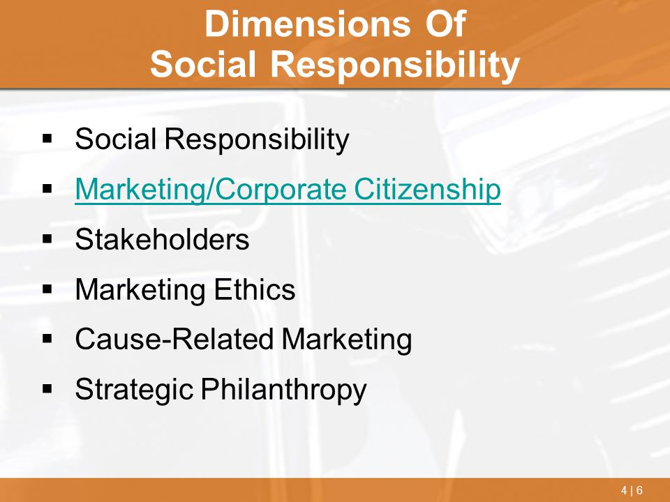 4 | 6 Dimensions Of Social Responsibility  Social Responsibility  Marketing/Corporate Citizenship Marketing/Corporate Citizenship  Stakeholders  M