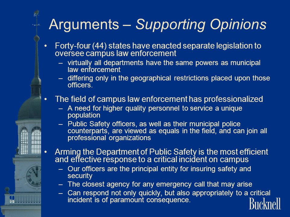 Arguments – Supporting Opinions Forty-four (44) states have enacted separate legislation to oversee campus law enforcement –virtually all departments