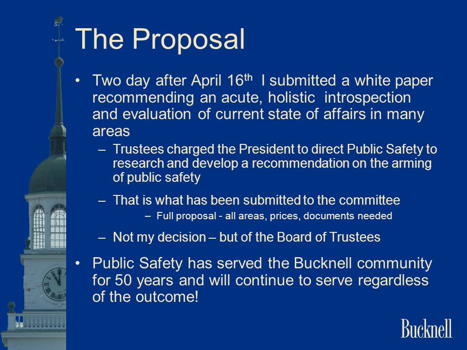 The Proposal Two day after April 16 th I submitted a white paper recommending an acute, holistic introspection and evaluation of current state of affa