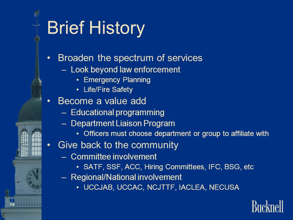 Brief History Broaden the spectrum of services –Look beyond law enforcement Emergency Planning Life/Fire Safety Become a value add –Educational progra