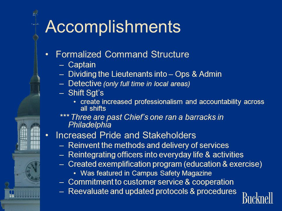Accomplishments Formalized Command Structure –Captain –Dividing the Lieutenants into – Ops & Admin –Detective (only full time in local areas) –Shift S