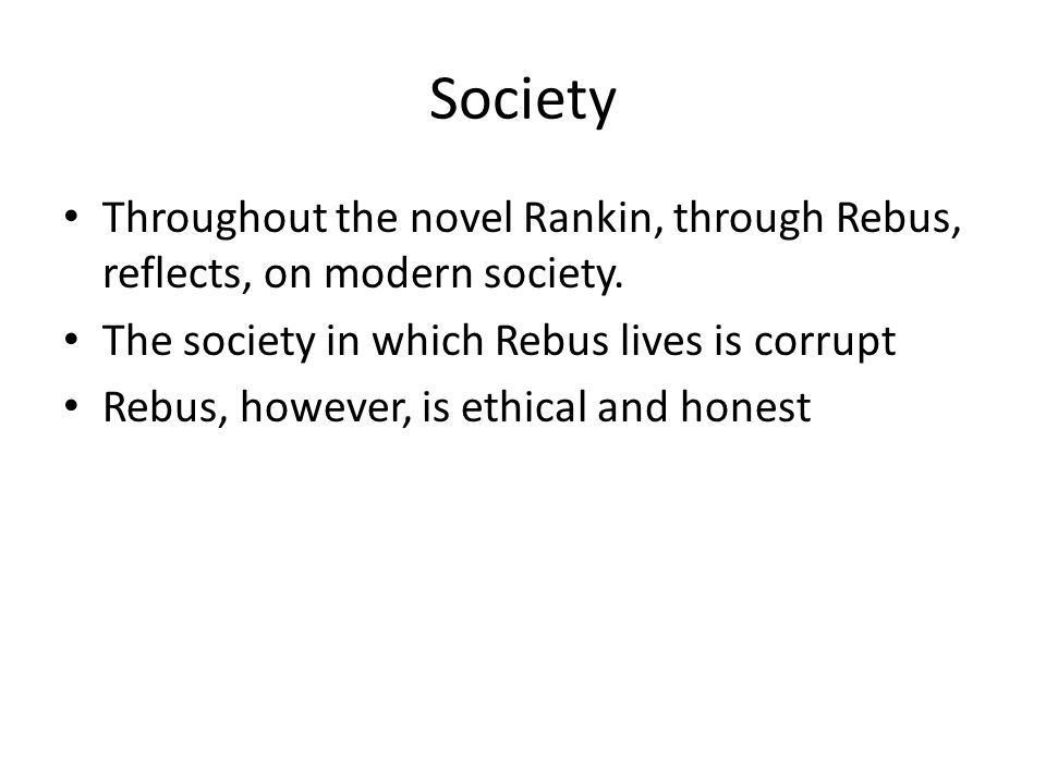 Society Throughout the novel Rankin, through Rebus, reflects, on modern society.