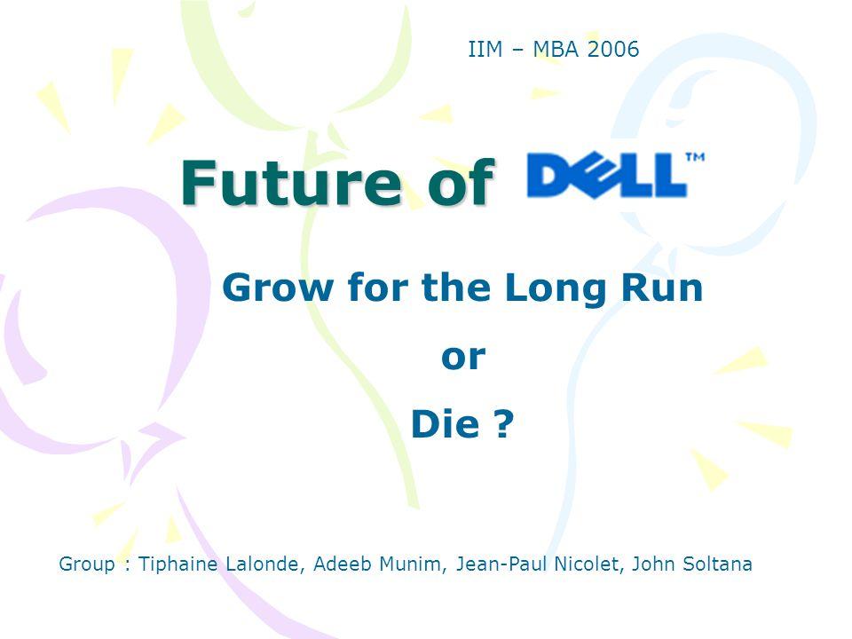 Future of Grow for the Long Run or Die ? Group : Tiphaine Lalonde, Adeeb Munim, Jean-Paul Nicolet, John Soltana IIM – MBA 2006