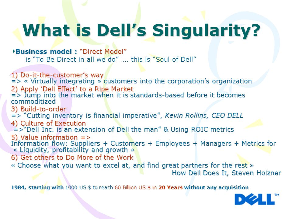 """What is Dell's Singularity? Business model : """"Direct Model"""" is """"To Be Direct in all we do"""" …. this is """"Soul of Dell"""" 1) Do-it-the-customer's way => «"""