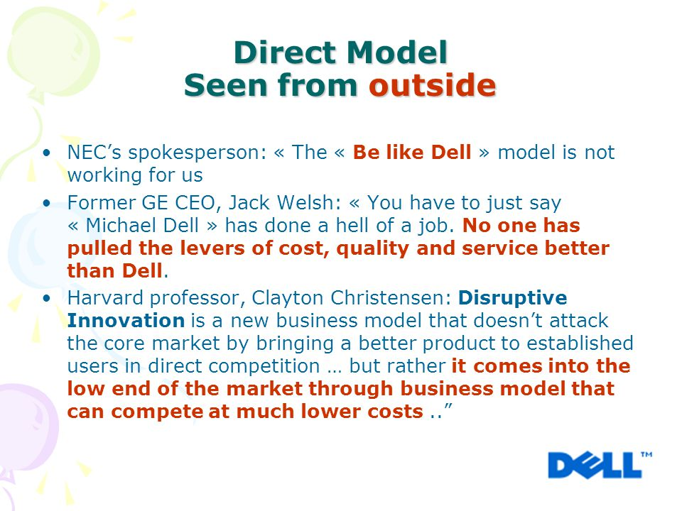 Direct Model Seen from outside NEC's spokesperson: « The « Be like Dell » model is not working for us Former GE CEO, Jack Welsh: « You have to just say « Michael Dell » has done a hell of a job.