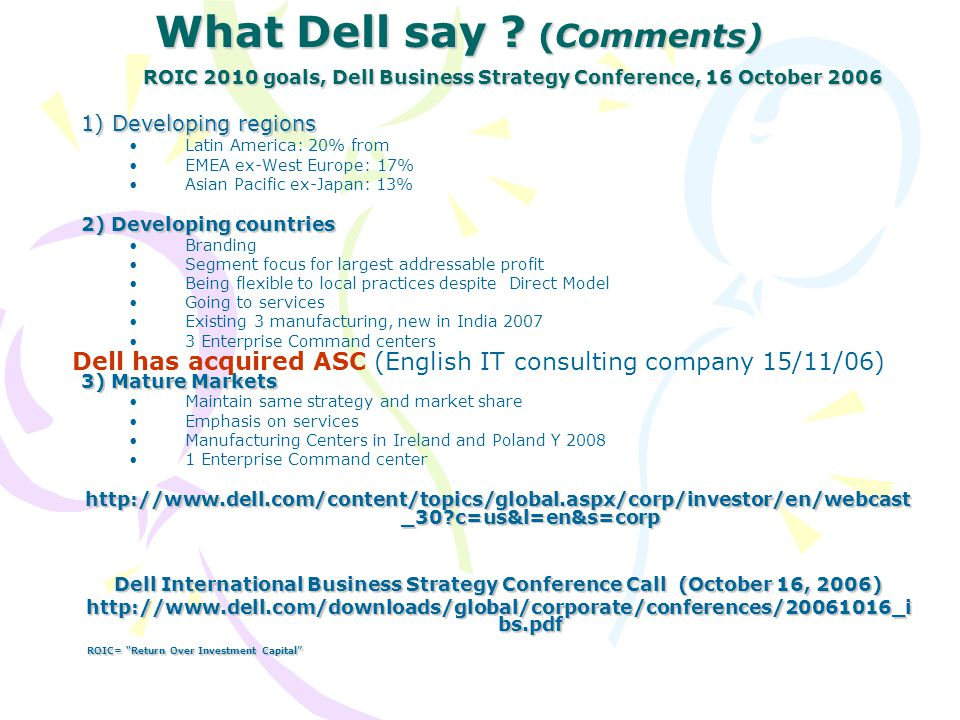 What Dell say ? (Comments) ROIC 2010 goals, Dell Business Strategy Conference, 16 October 2006 1) Developing regions Latin America: 20% from EMEA ex-W