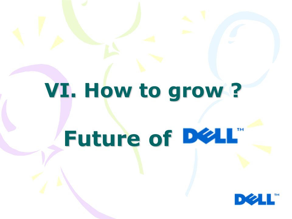 VI. How to grow ? Future of