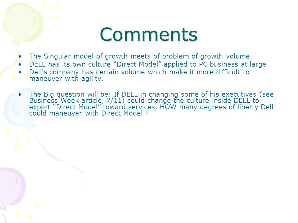 """Comments The Singular model of growth meets of problem of growth volume. DELL has its own culture """"Direct Model"""" applied to PC business at large Dell'"""