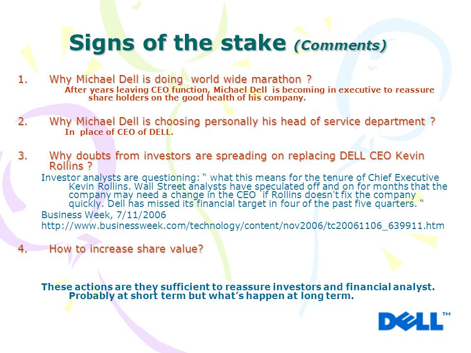 Signs of the stake (Comments) 1.Why Michael Dell is doing world wide marathon ? After years leaving CEO function, Michael Dell is becoming in executiv