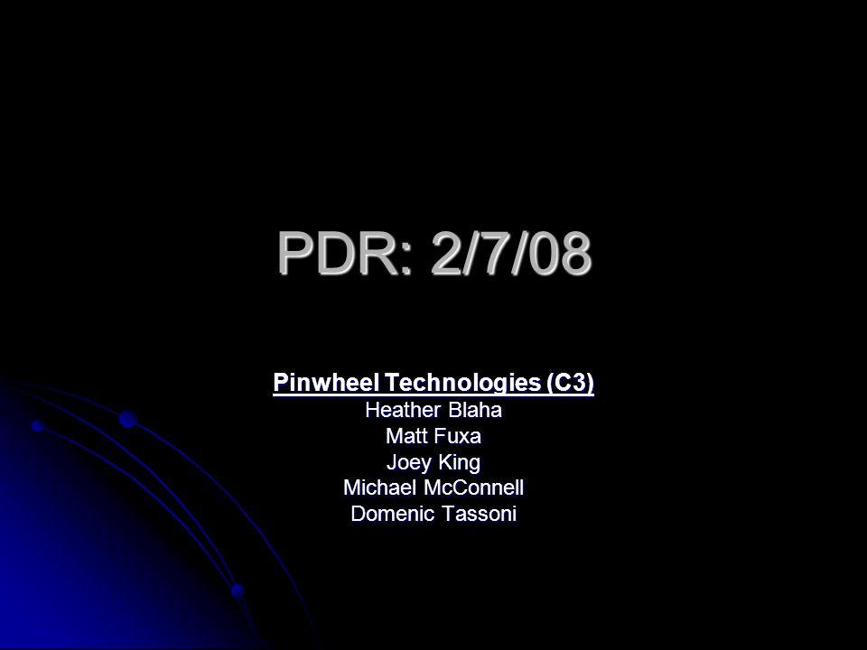 PDR: 2/7/08 Pinwheel Technologies (C3) Heather Blaha Matt Fuxa Joey King Michael McConnell Domenic Tassoni