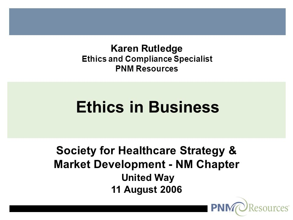 New Mexico Ethics Consortium Mission Seek to make New Mexico a better place to live and do business by creating and sustaining ethical business cultures within New Mexico communities, businesses, organizations and governments HOW?