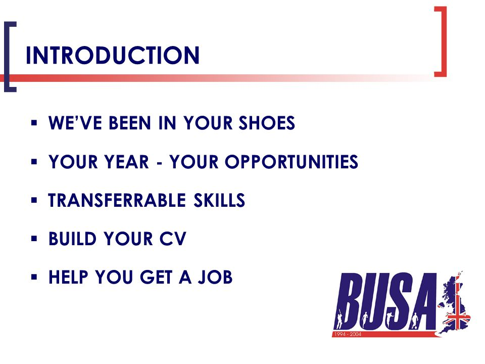 INTRODUCTION  WE'VE BEEN IN YOUR SHOES  YOUR YEAR - YOUR OPPORTUNITIES  TRANSFERRABLE SKILLS  BUILD YOUR CV  HELP YOU GET A JOB