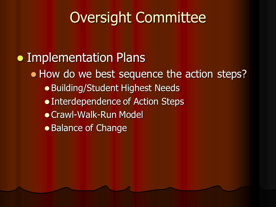 Oversight Committee Implementation Plans Implementation Plans How do we best sequence the action steps? How do we best sequence the action steps? Buil