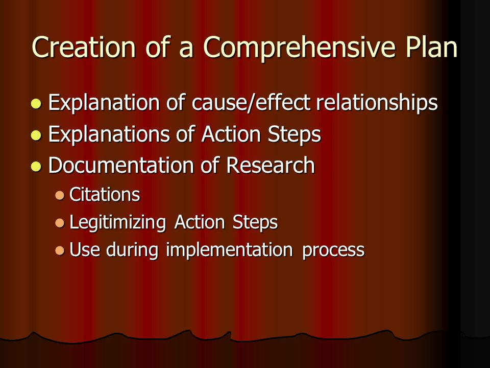 Creation of a Comprehensive Plan Explanation of cause/effect relationships Explanation of cause/effect relationships Explanations of Action Steps Expl