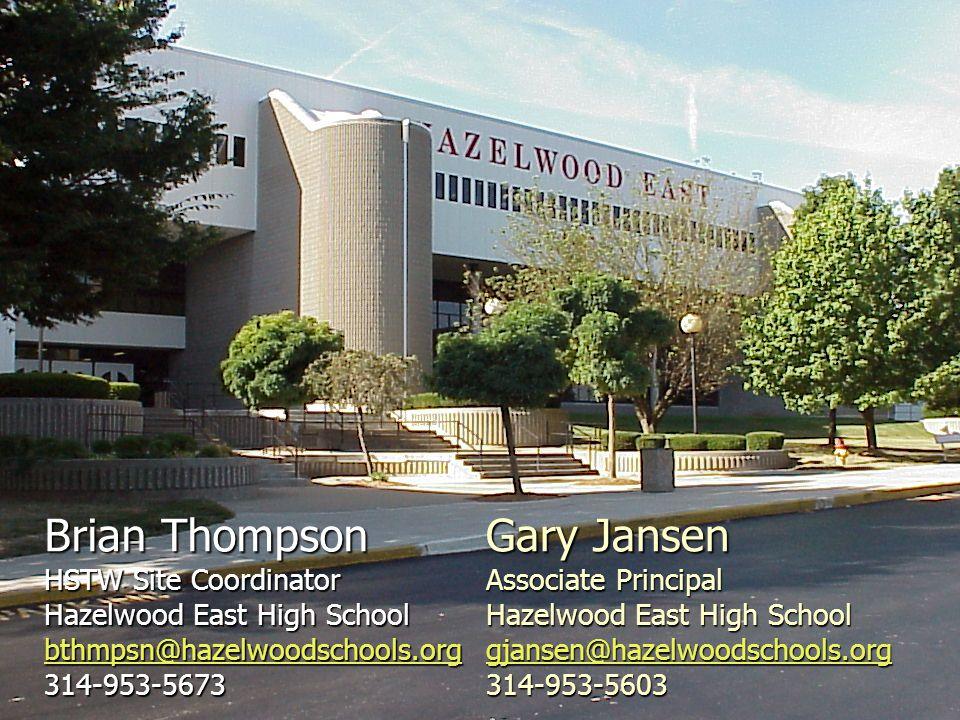 Brian Thompson HSTW Site Coordinator Hazelwood East High School bthmpsn@hazelwoodschools.org 314-953-5673 bthmpsn@hazelwoodschools.org Gary Jansen Associate Principal Hazelwood East High School gjansen@hazelwoodschools.org 314-953-5603 gjansen@hazelwoodschools.org