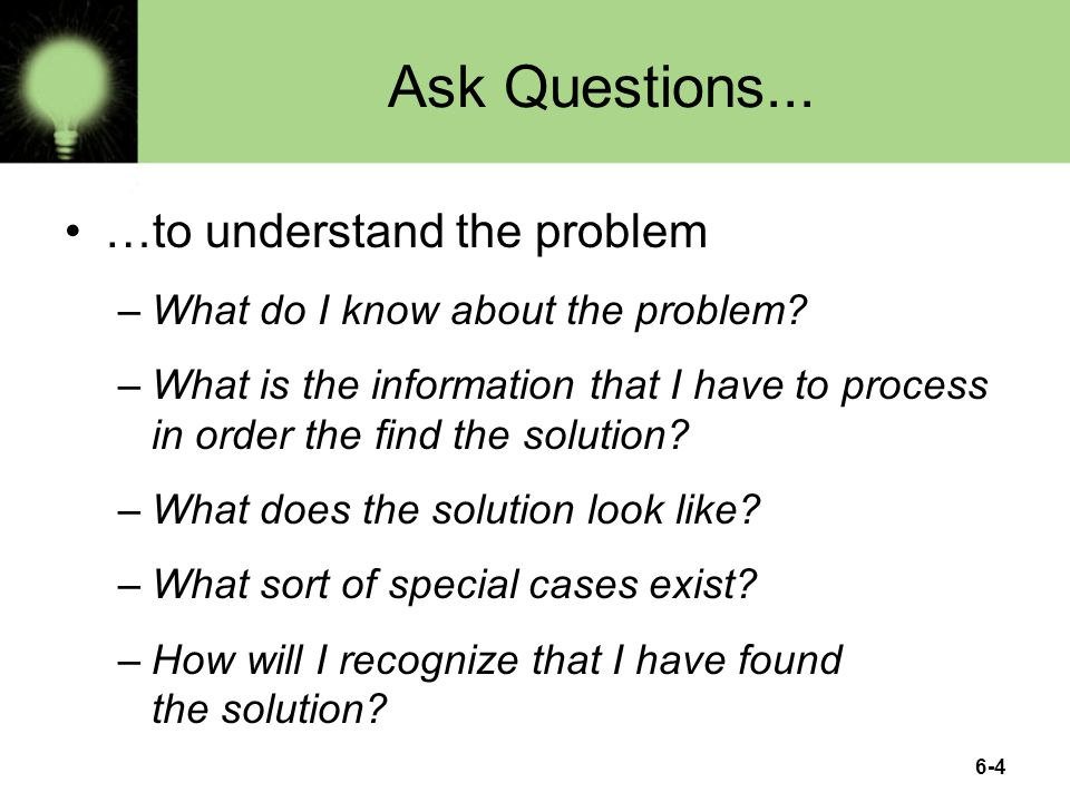 6-4 Ask Questions...…to understand the problem –What do I know about the problem.
