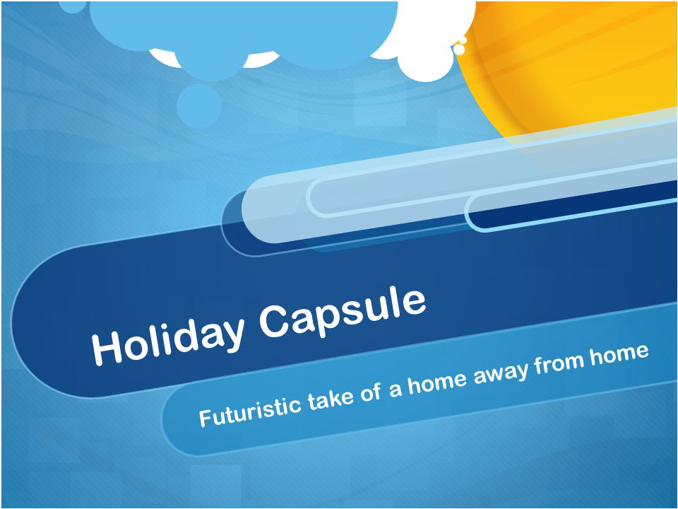 Holiday Capsule Futuristic take of a home away from home