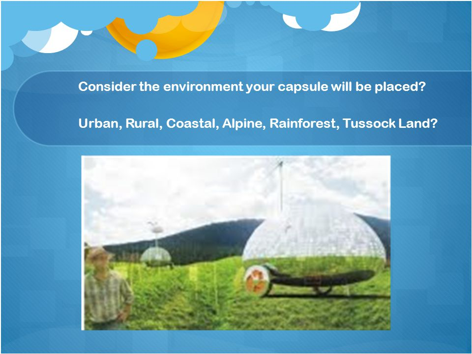 Consider the environment your capsule will be placed? Urban, Rural, Coastal, Alpine, Rainforest, Tussock Land?