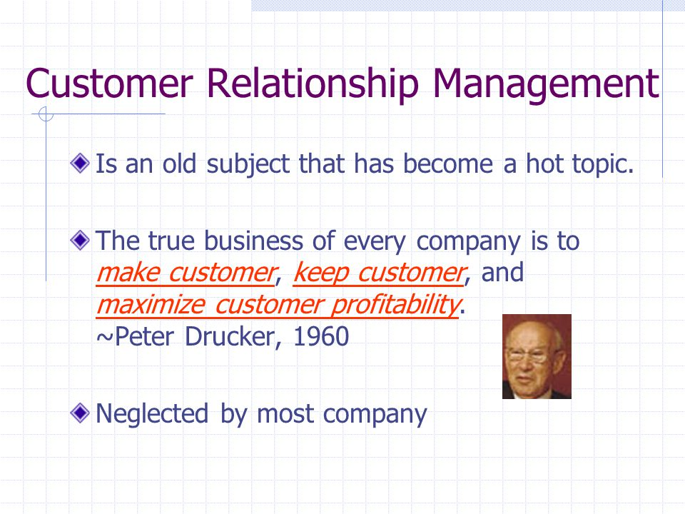 Customer Relationship Management Is an old subject that has become a hot topic.