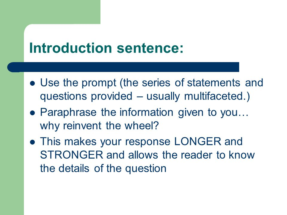 Introduction sentence: Use the prompt (the series of statements and questions provided – usually multifaceted.) Paraphrase the information given to yo