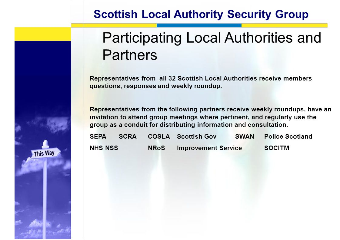 Participating Local Authorities and Partners Representatives from all 32 Scottish Local Authorities receive members questions, responses and weekly roundup.
