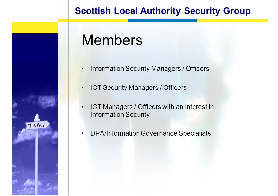 Members Information Security Managers / Officers ICT Security Managers / Officers ICT Managers / Officers with an interest in Information Security DPA/Information Governance Specialists