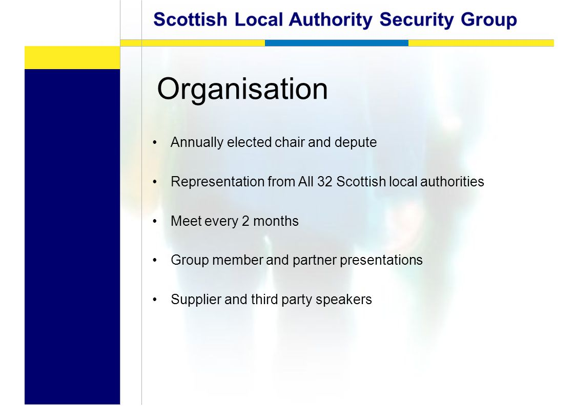 Organisation Annually elected chair and depute Representation from All 32 Scottish local authorities Meet every 2 months Group member and partner presentations Supplier and third party speakers