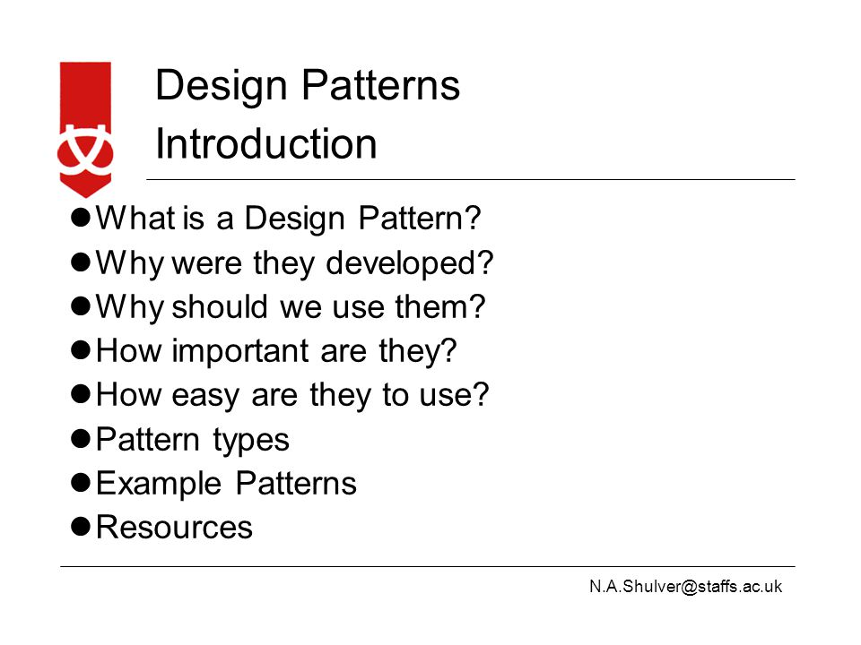 N.A.Shulver@staffs.ac.uk Design Patterns Introduction What is a Design Pattern.
