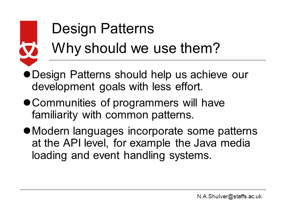 N.A.Shulver@staffs.ac.uk Design Patterns Why should we use them.