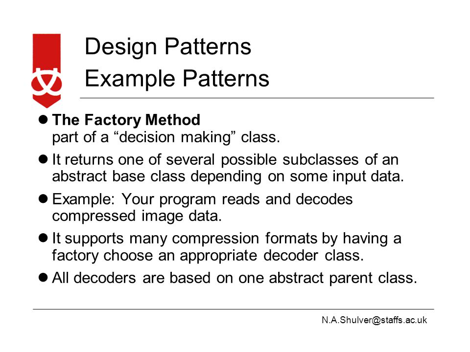 N.A.Shulver@staffs.ac.uk Design Patterns Example Patterns The Factory Method part of a decision making class.