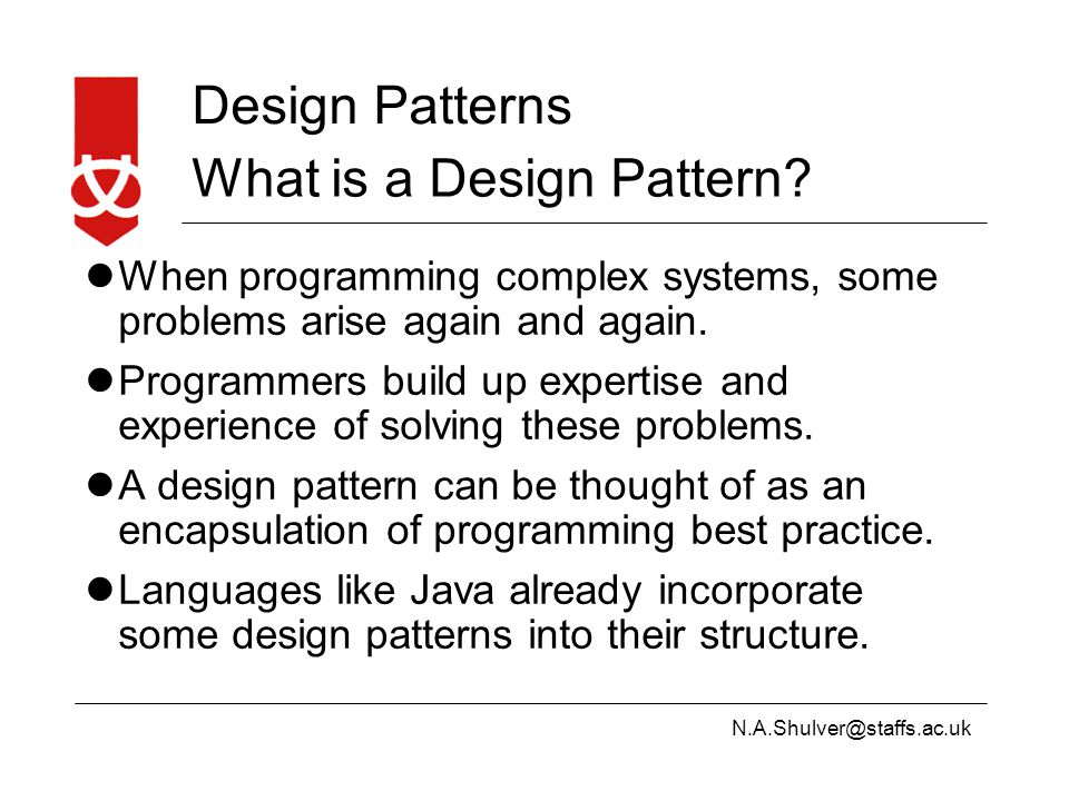 N.A.Shulver@staffs.ac.uk Design Patterns What is a Design Pattern.