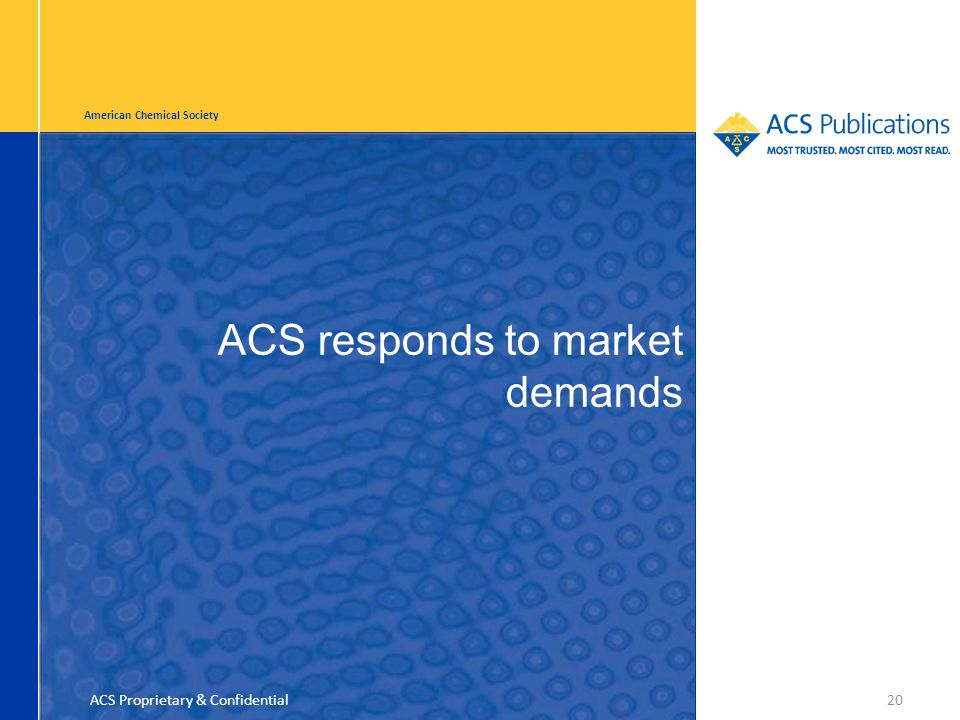 American Chemical Society ACS responds to market demands 20ACS Proprietary & Confidential