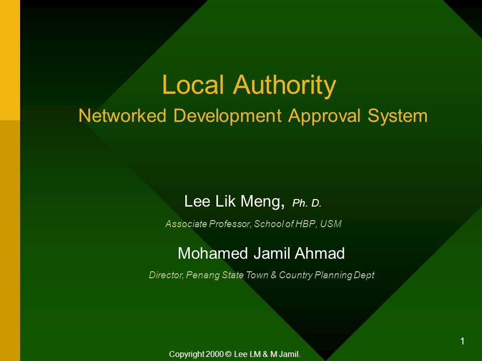 1 Local Authority Lee Lik Meng, Ph. D. Associate Professor, School of HBP, USM Copyright 2000 © Lee LM & M Jamil. Networked Development Approval Syste
