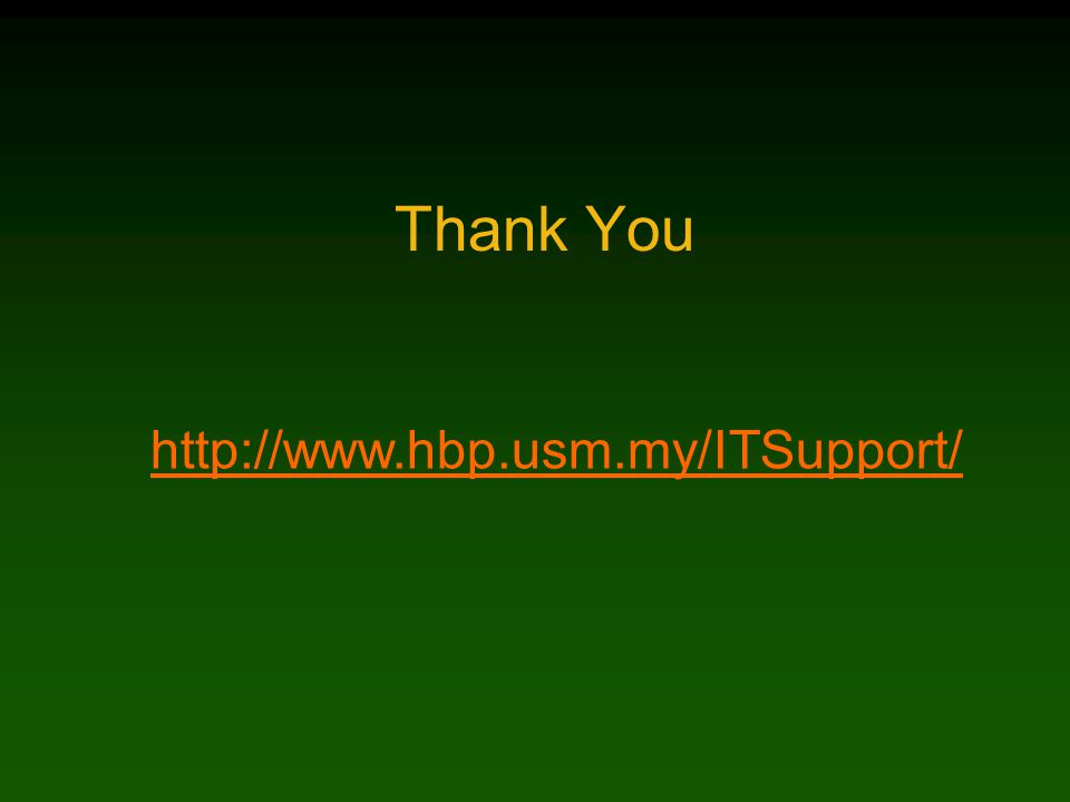 Thank You http://www.hbp.usm.my/ITSupport/