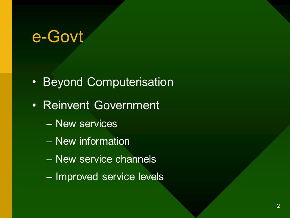2 e-Govt Beyond Computerisation Reinvent Government –New services –New information –New service channels –Improved service levels