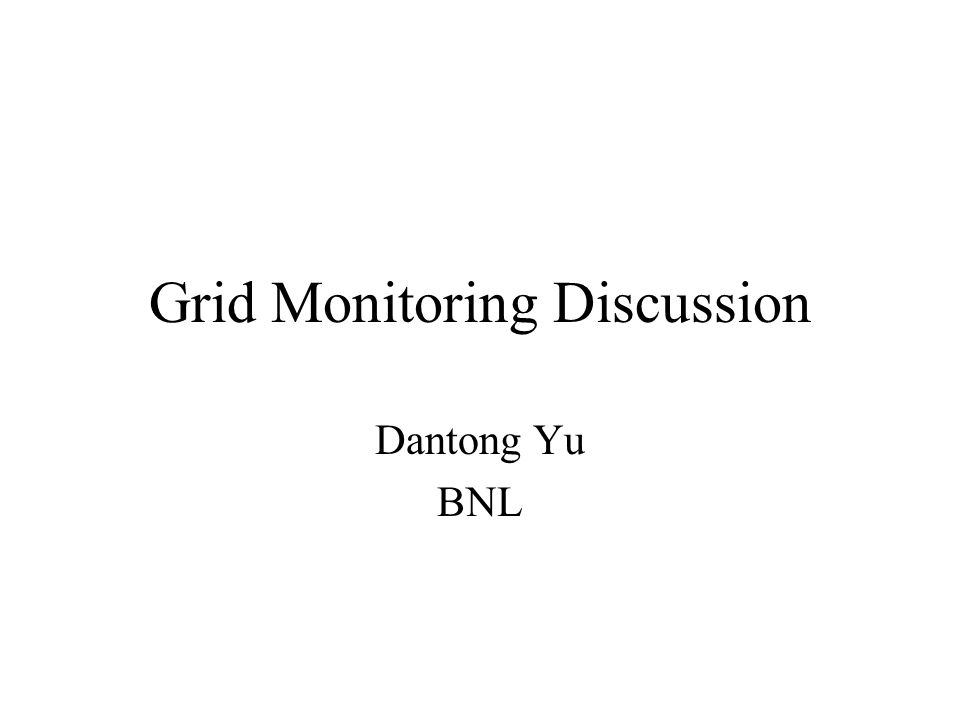 Grid Monitoring Discussion Dantong Yu BNL