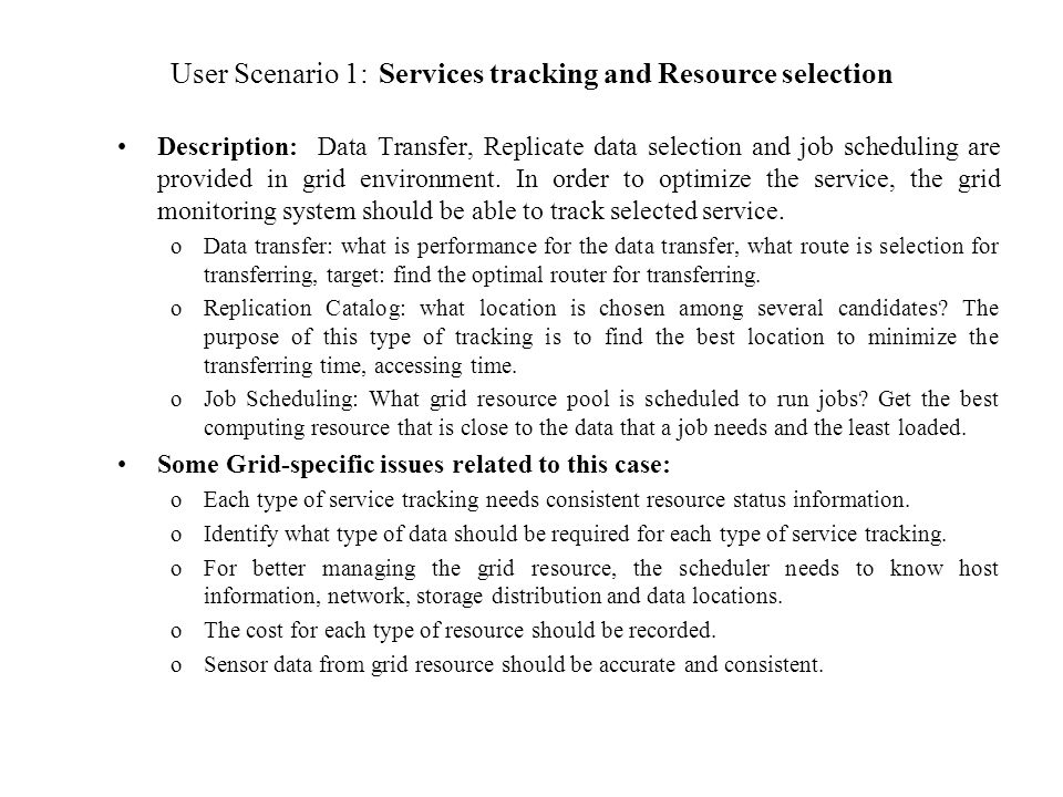 User Scenario 1: Services tracking and Resource selection Description: Data Transfer, Replicate data selection and job scheduling are provided in grid environment.