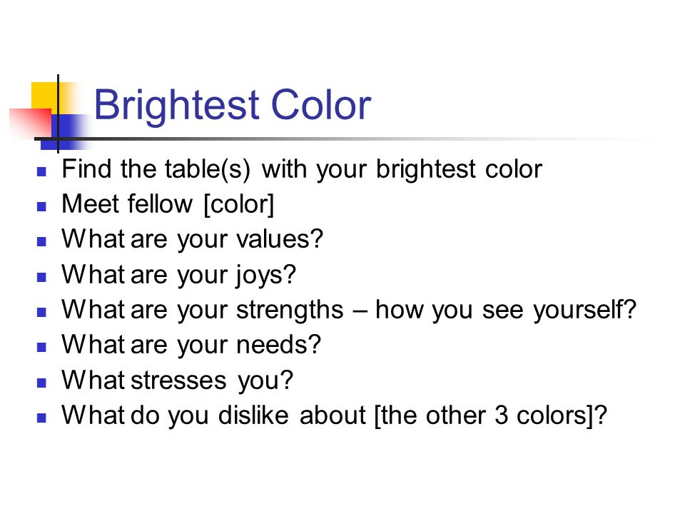 Brightest Color Find the table(s) with your brightest color Meet fellow [color] What are your values.