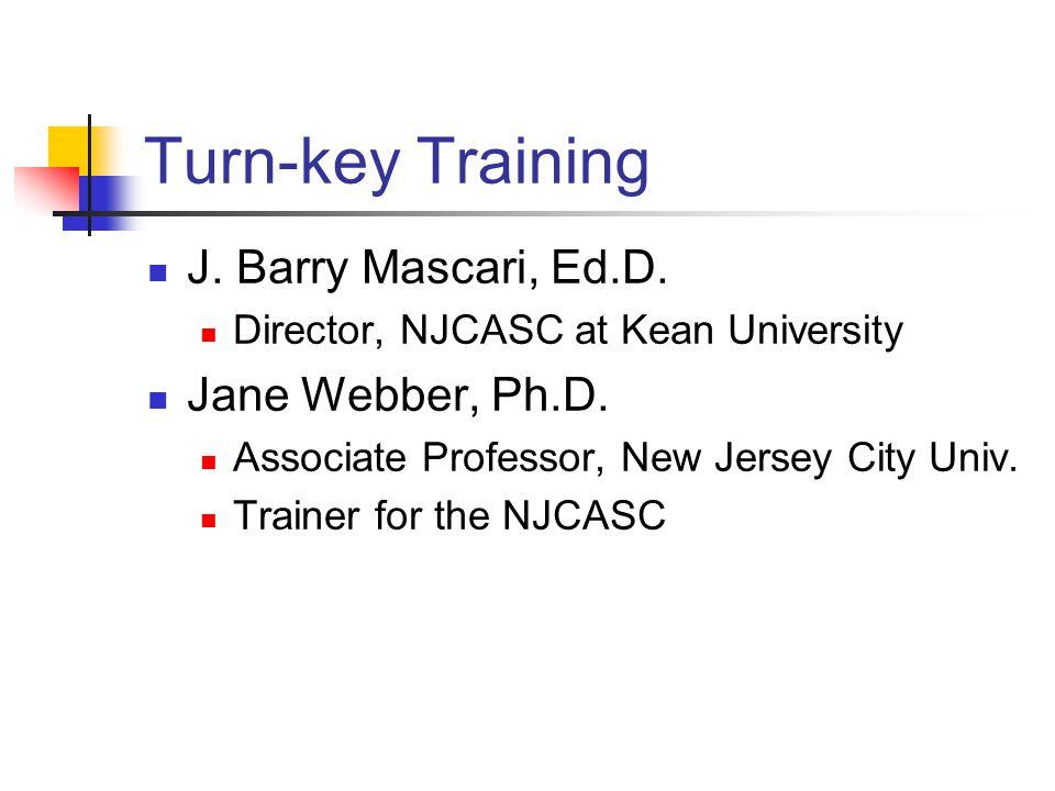 Turn-key Training J. Barry Mascari, Ed.D. Director, NJCASC at Kean University Jane Webber, Ph.D.