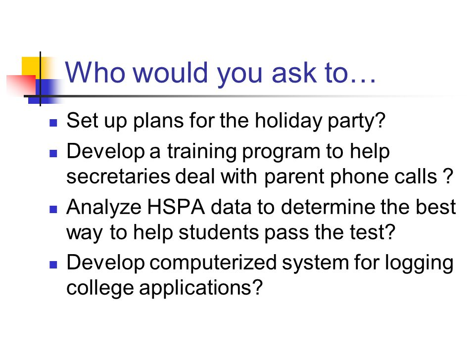Who would you ask to… Set up plans for the holiday party.