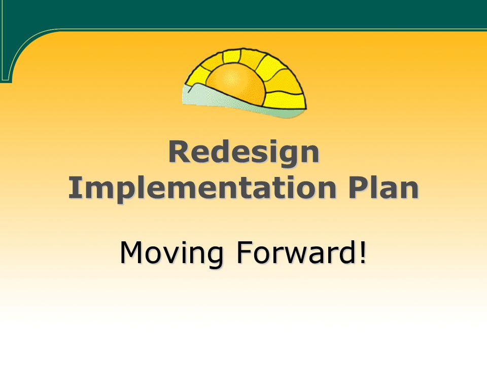 Redesign Implementation Plan Moving Forward!