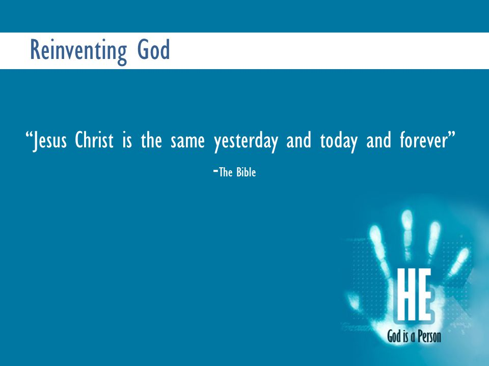 Reinventing God Jesus Christ is the same yesterday and today and forever - The Bible